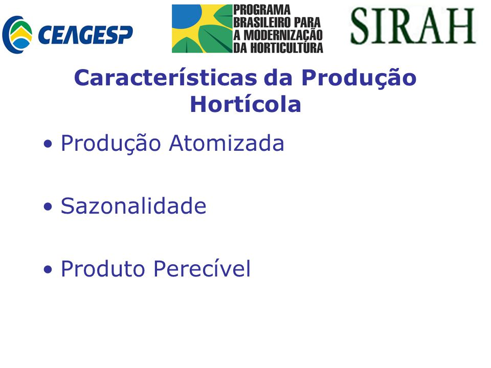 Características da Produção Hortícola Produção Atomizada Sazonalidade Produto Perecível