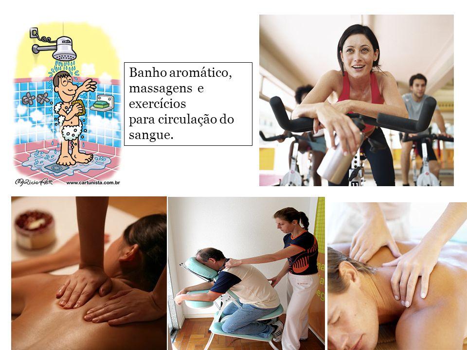 Banho aromático, massagens e exercícios para circulação do sangue.