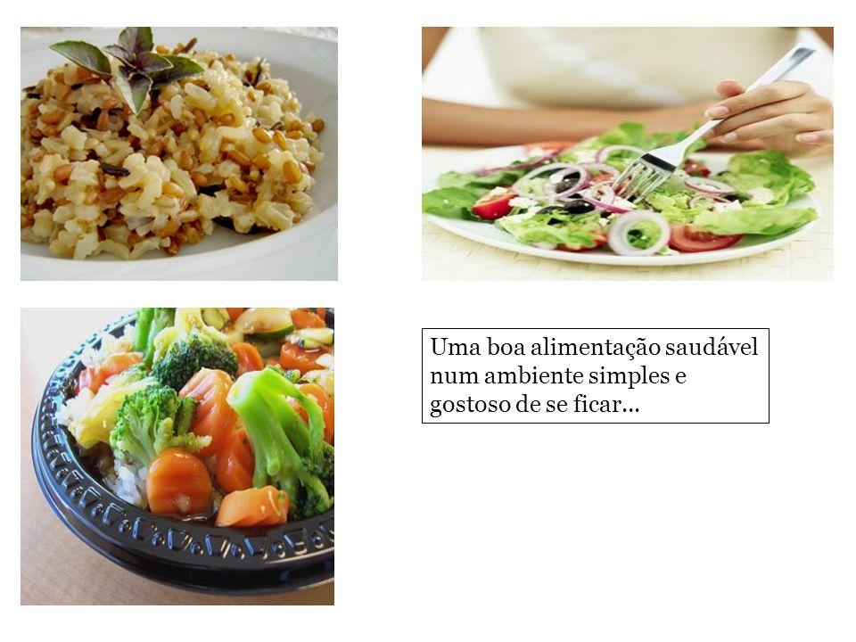 Uma boa alimentação saudável num ambiente simples e gostoso de se ficar...