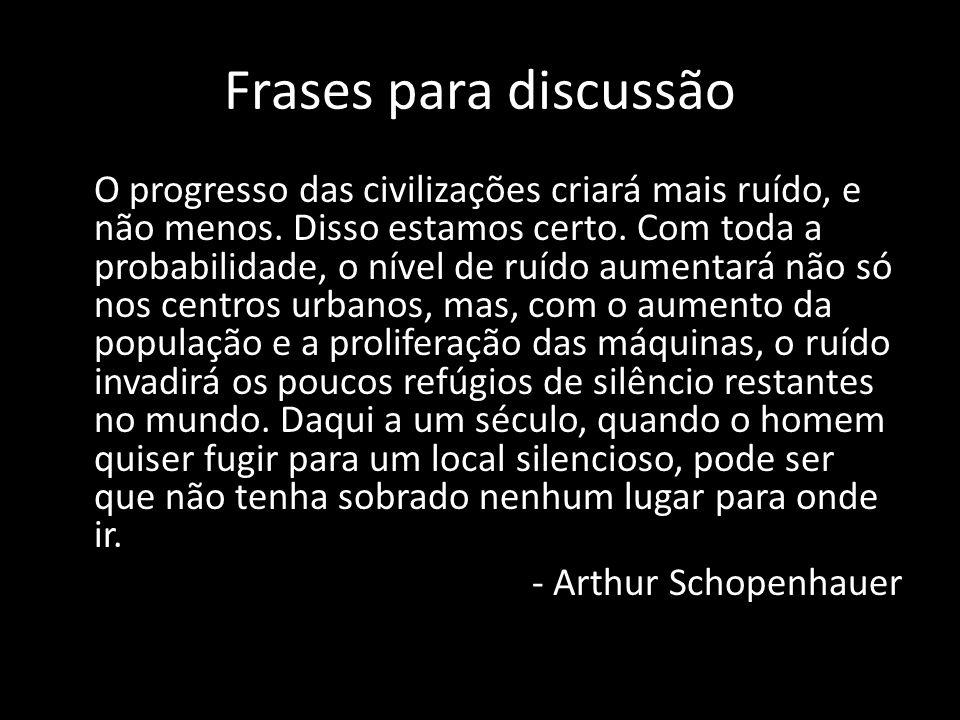 Frases para discussão O progresso das civilizações criará mais ruído, e não menos. Disso estamos certo. Com toda a probabilidade, o nível de ruído aum