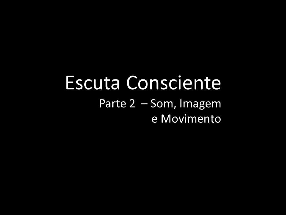 Escuta Consciente Parte 2 – Som, Imagem e Movimento