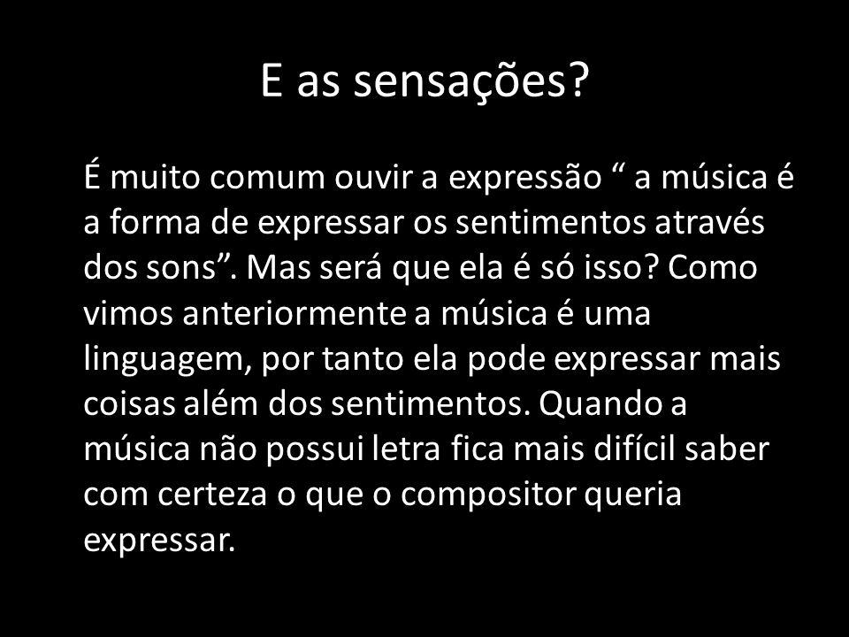 """E as sensações? É muito comum ouvir a expressão """" a música é a forma de expressar os sentimentos através dos sons"""". Mas será que ela é só isso? Como v"""