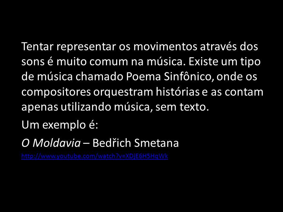 Tentar representar os movimentos através dos sons é muito comum na música. Existe um tipo de música chamado Poema Sinfônico, onde os compositores orqu
