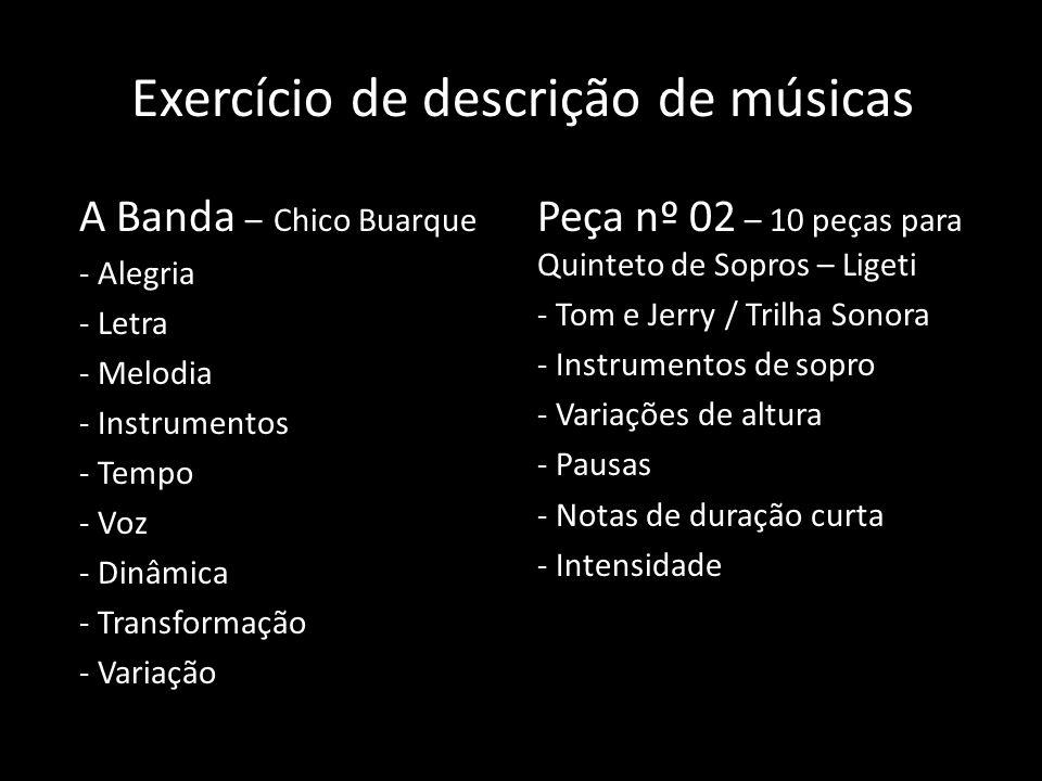 Exercício de descrição de músicas A Banda – Chico Buarque - Alegria - Letra - Melodia - Instrumentos - Tempo - Voz - Dinâmica - Transformação - Variaç