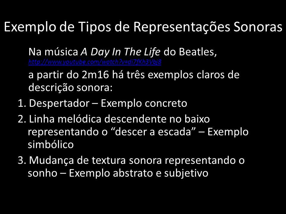 Exemplo de Tipos de Representações Sonoras Na música A Day In The Life do Beatles, http://www.youtube.com/watch?v=di7fKh3Vbj8 http://www.youtube.com/w