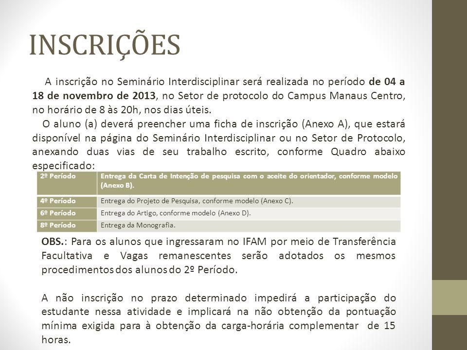 INSCRIÇÕES A inscrição no Seminário Interdisciplinar será realizada no período de 04 a 18 de novembro de 2013, no Setor de protocolo do Campus Manaus Centro, no horário de 8 às 20h, nos dias úteis.