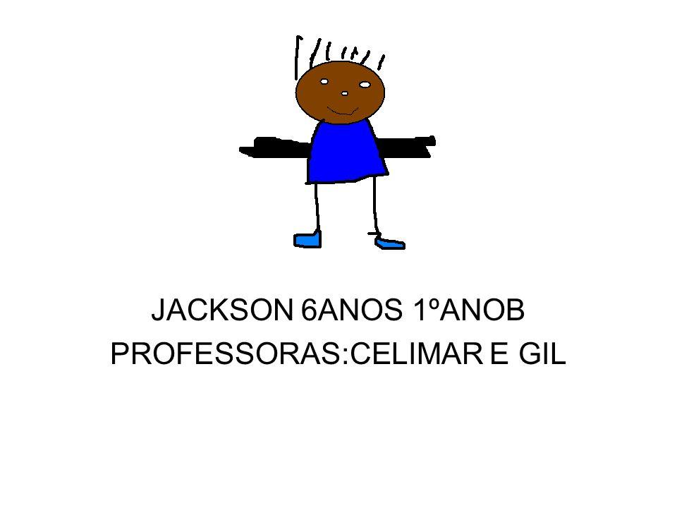 JACKSON 6ANOS 1ºANOB PROFESSORAS:CELIMAR E GIL