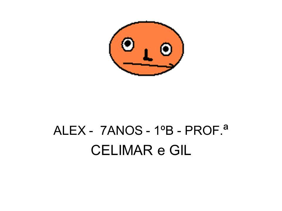 ALEX - 7ANOS - 1ºB - PROF. ª CELIMAR e GIL