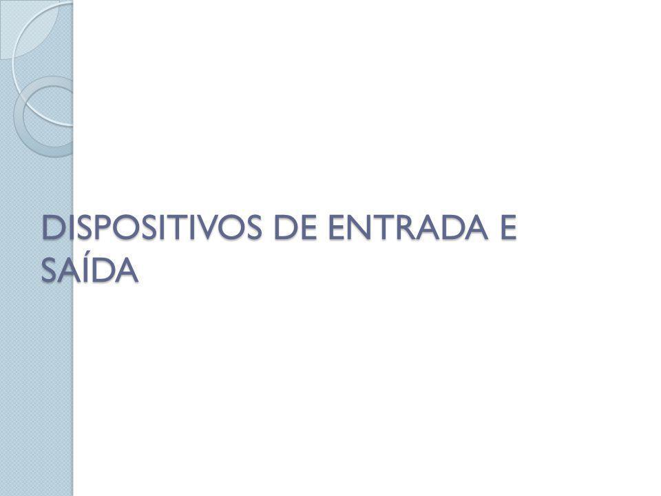 DISPOSITIVOS DE ENTRADA E SAÍDA