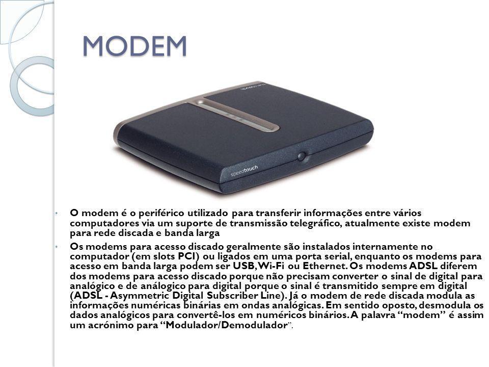 MODEM O modem é o periférico utilizado para transferir informações entre vários computadores via um suporte de transmissão telegráfico, atualmente exi