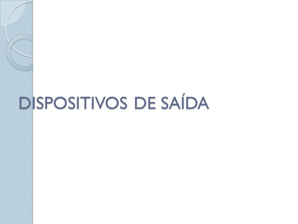 DISPOSITIVOS DE SAÍDA