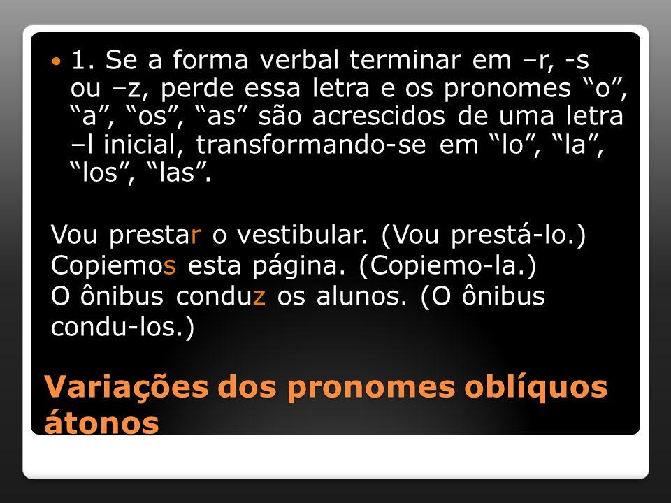 """Variações dos pronomes oblíquos átonos 1. Se a forma verbal terminar em –r, -s ou –z, perde essa letra e os pronomes """"o"""", """"a"""", """"os"""", """"as"""" são acrescid"""