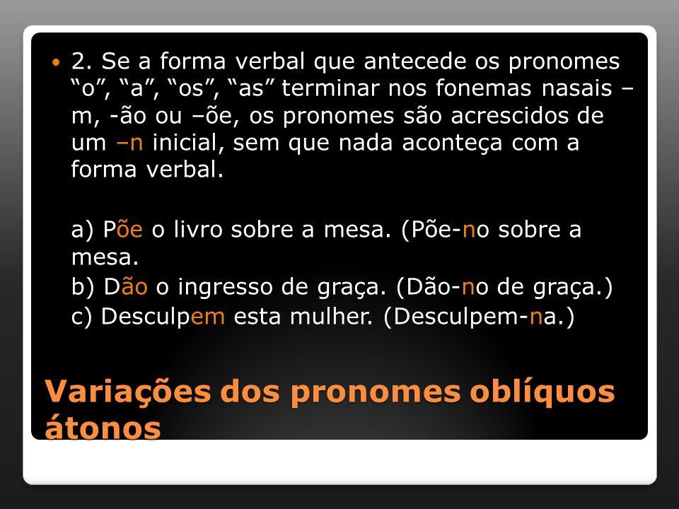 """Variações dos pronomes oblíquos átonos 2. Se a forma verbal que antecede os pronomes """"o"""", """"a"""", """"os"""", """"as"""" terminar nos fonemas nasais – m, -ão ou –õe,"""