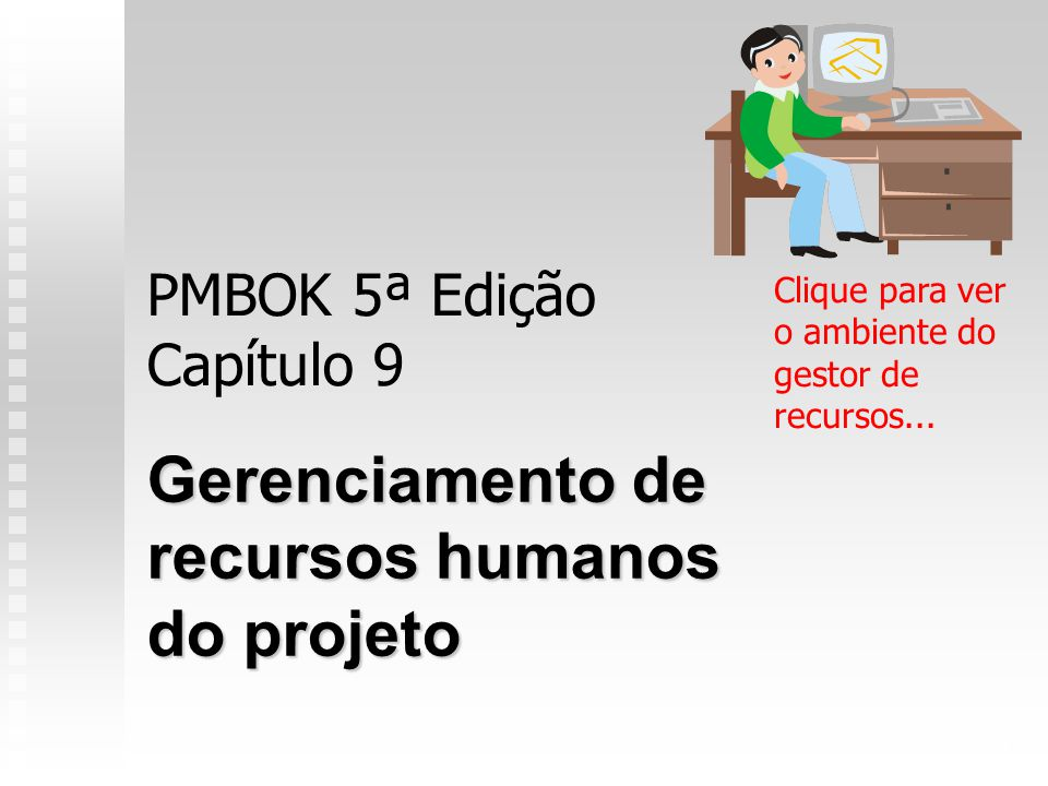 1 PMBOK 5ª Edição Capítulo 9 Gerenciamento de recursos humanos do projeto Clique para ver o ambiente do gestor de recursos...