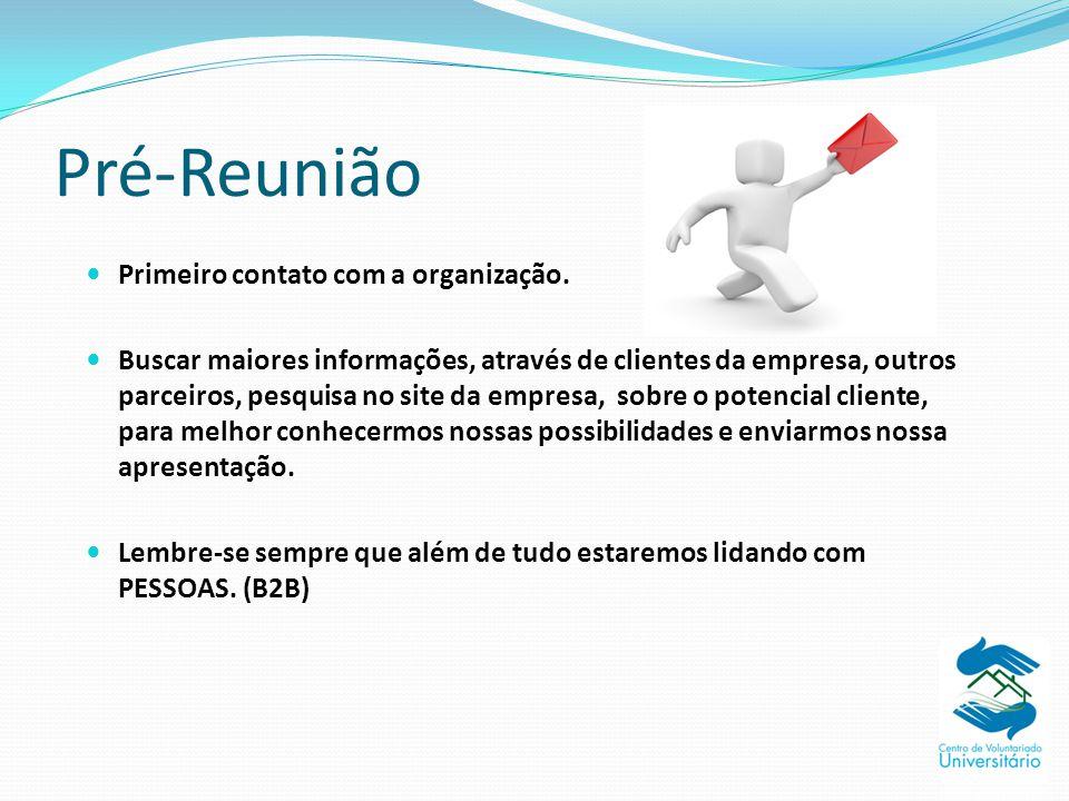 Pré-Reunião O período de pré-reunião consiste em algumas etapas, que seriam: - Estudo da Empresa/ONG ( área de atuação, valores, parceiros, etc...); - Primeiro contato(e-mail, ligação).