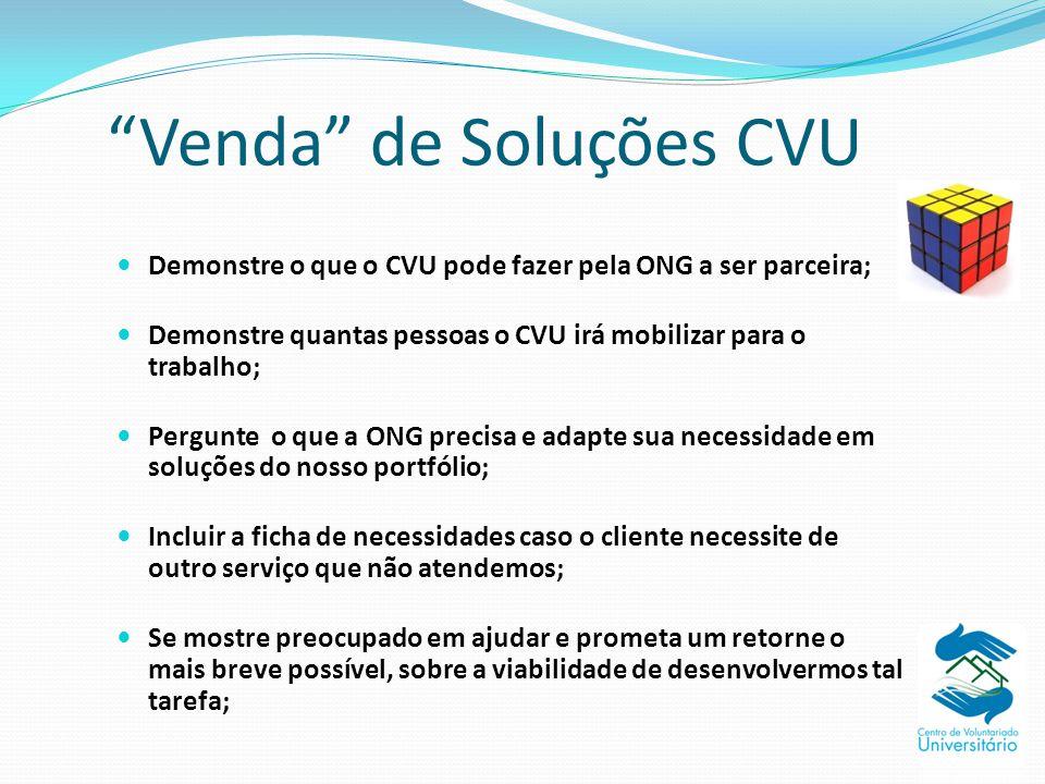 """""""Venda"""" de Soluções CVU Demonstre o que o CVU pode fazer pela ONG a ser parceira; Demonstre quantas pessoas o CVU irá mobilizar para o trabalho; Pergu"""