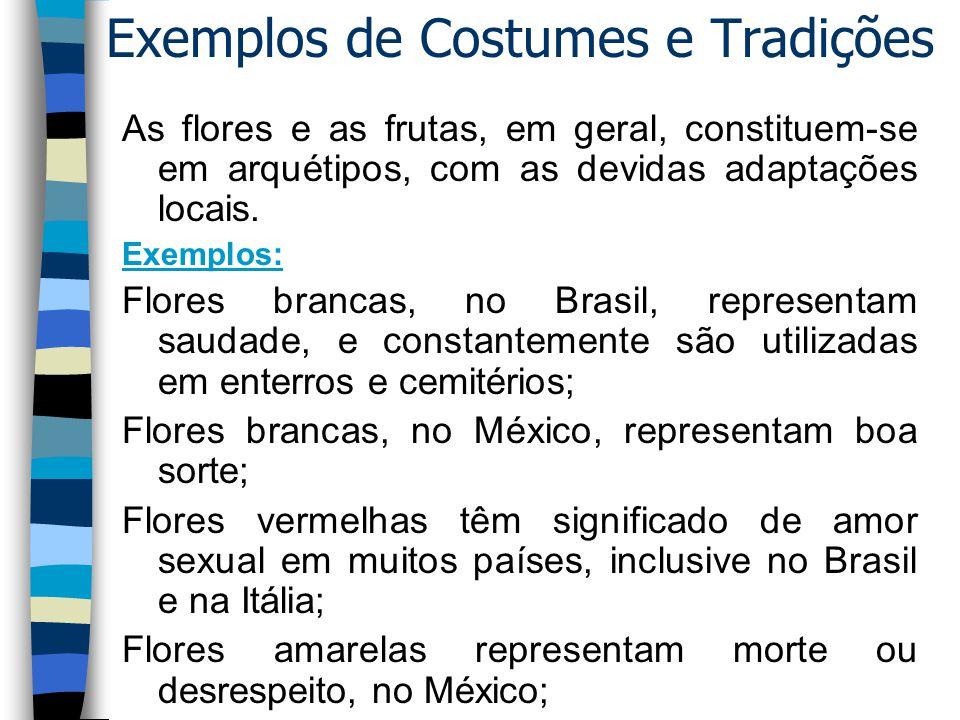 Exemplos de Costumes e Tradições As flores e as frutas, em geral, constituem-se em arquétipos, com as devidas adaptações locais.