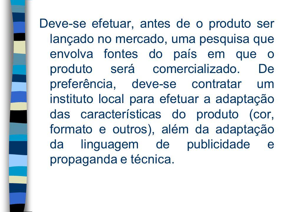 Deve-se efetuar, antes de o produto ser lançado no mercado, uma pesquisa que envolva fontes do país em que o produto será comercializado.
