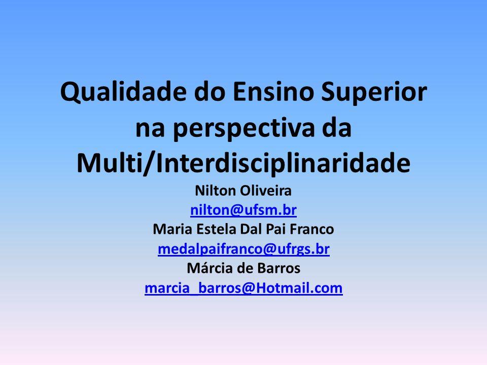 Qualidade do Ensino Superior na perspectiva da Multi/Interdisciplinaridade Nilton Oliveira nilton@ufsm.br Maria Estela Dal Pai Franco medalpaifranco@u