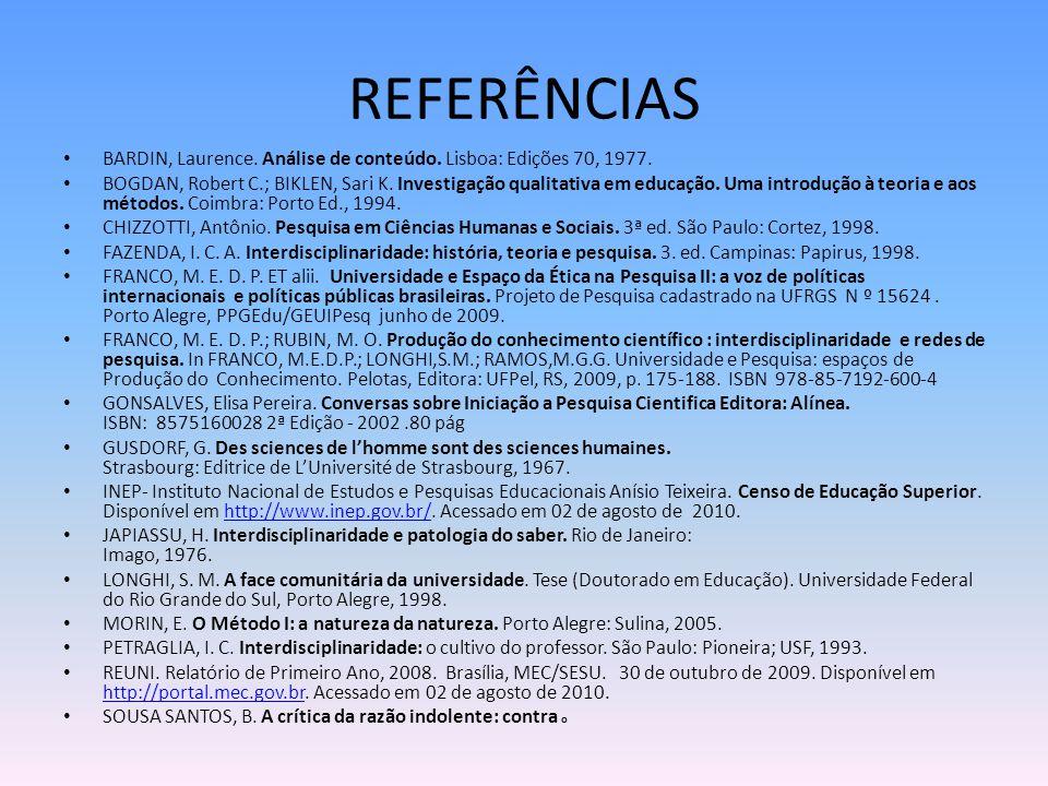 REFERÊNCIAS BARDIN, Laurence. Análise de conteúdo. Lisboa: Edições 70, 1977. BOGDAN, Robert C.; BIKLEN, Sari K. Investigação qualitativa em educação.
