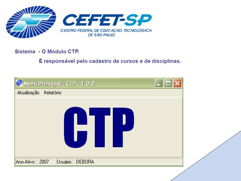 Sistema - O Módulo CTP. É responsável pelo cadastro de cursos e de disciplinas.