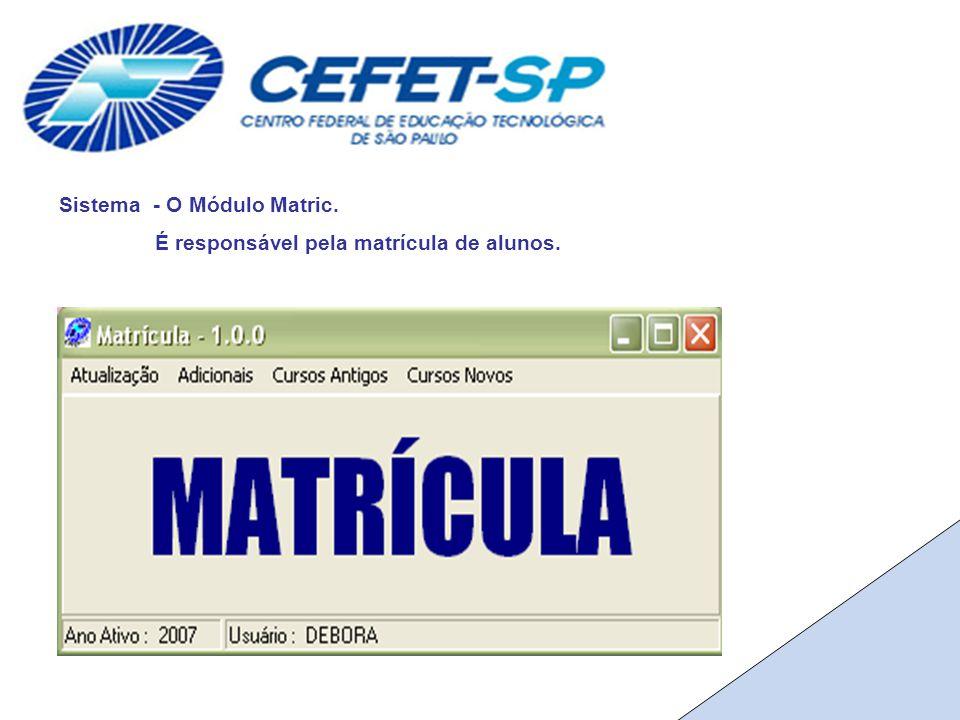Sistema - O Módulo Matric. É responsável pela matrícula de alunos.