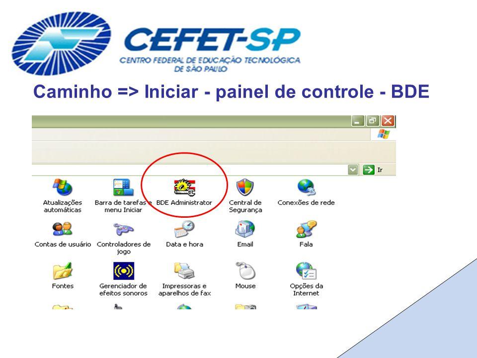 Caminho => Iniciar - painel de controle - BDE
