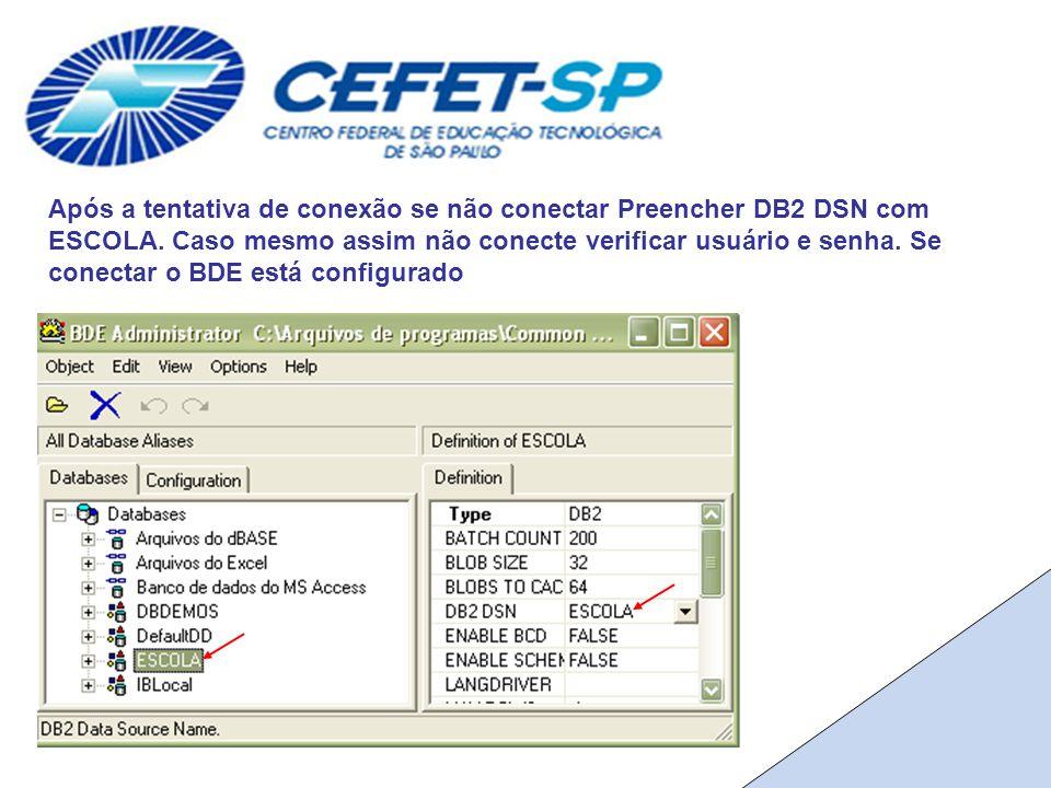Após a tentativa de conexão se não conectar Preencher DB2 DSN com ESCOLA.