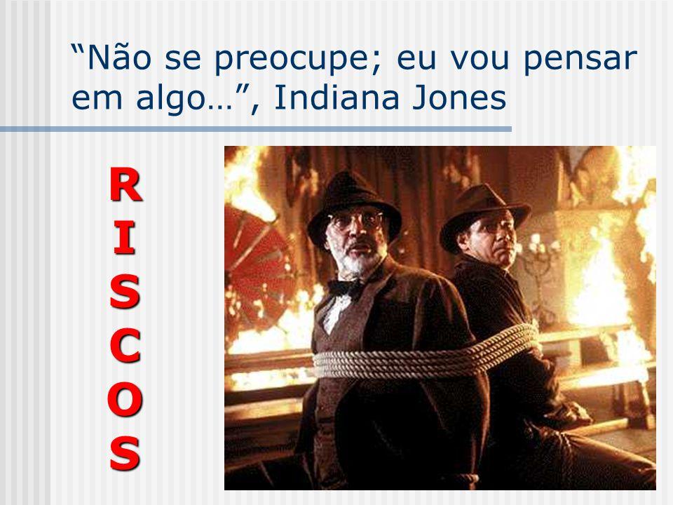 Não se preocupe; eu vou pensar em algo… , Indiana Jones RISCOS