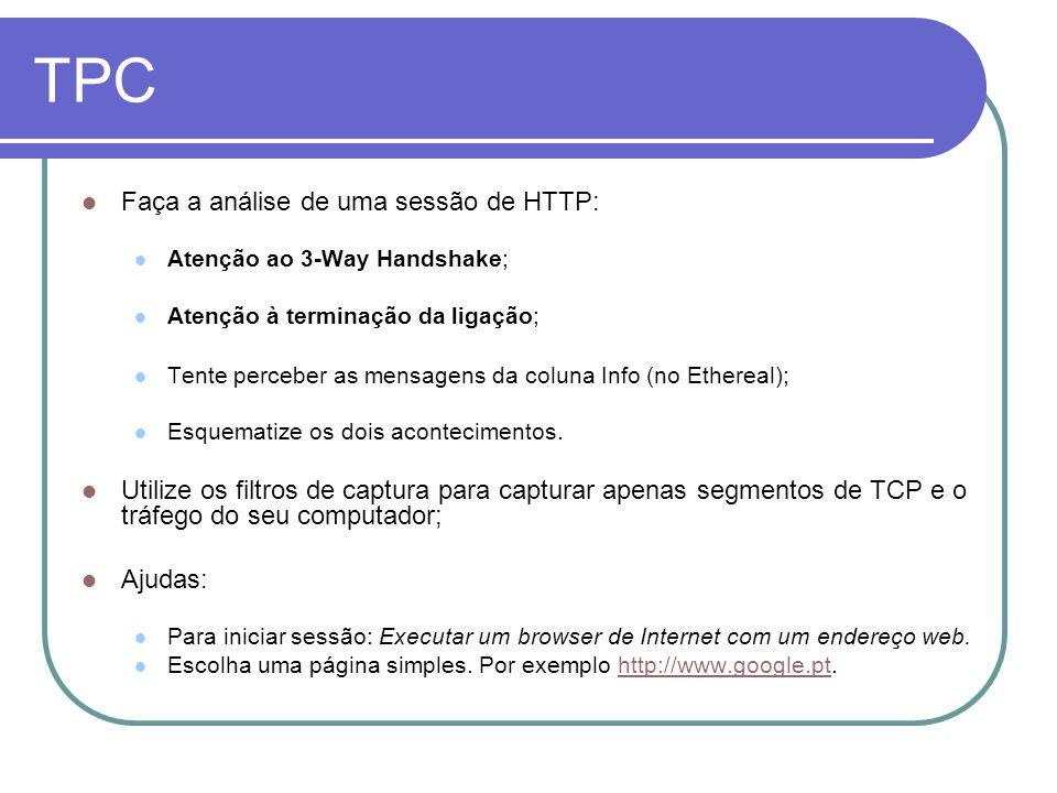 TPC Faça a análise de uma sessão de HTTP: Atenção ao 3-Way Handshake; Atenção à terminação da ligação; Tente perceber as mensagens da coluna Info (no Ethereal); Esquematize os dois acontecimentos.