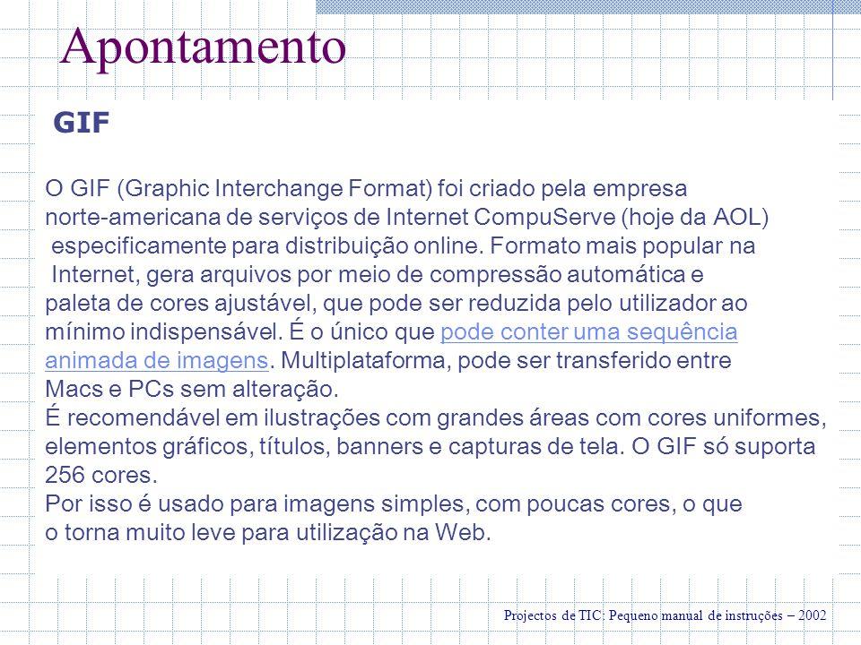 Apontamento GIF O GIF (Graphic Interchange Format) foi criado pela empresa norte-americana de serviços de Internet CompuServe (hoje da AOL) especificamente para distribuição online.