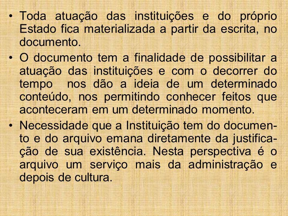 Toda atuação das instituições e do próprio Estado fica materializada a partir da escrita, no documento. O documento tem a finalidade de possibilitar a