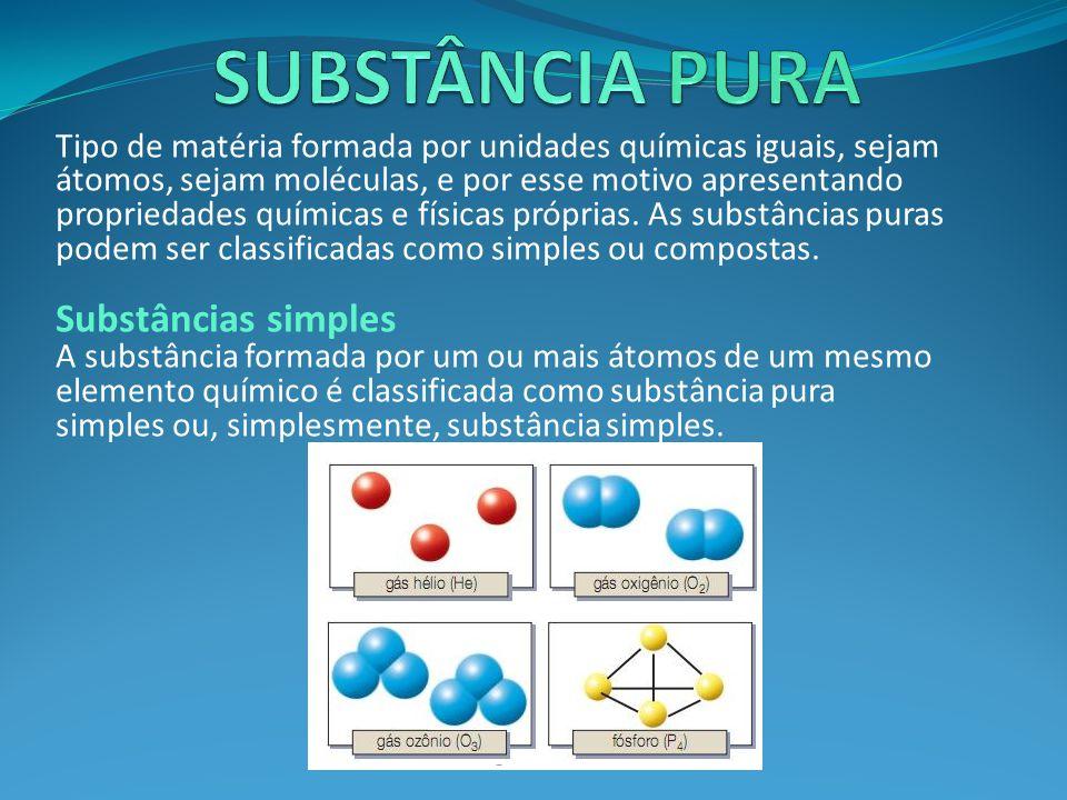 Tipo de matéria formada por unidades químicas iguais, sejam átomos, sejam moléculas, e por esse motivo apresentando propriedades químicas e físicas próprias.