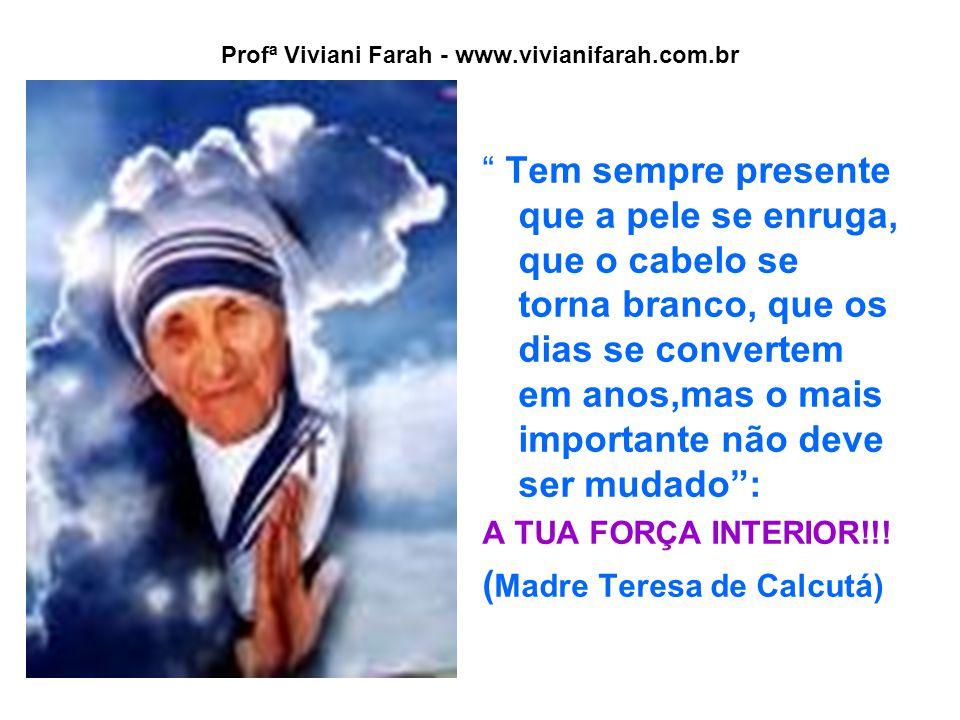 """Profª Viviani Farah - www.vivianifarah.com.br """" Tem sempre presente que a pele se enruga, que o cabelo se torna branco, que os dias se convertem em an"""