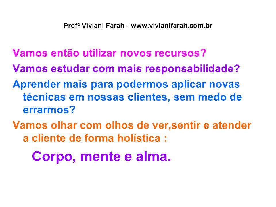 Profª Viviani Farah - www.vivianifarah.com.br Vamos então utilizar novos recursos.