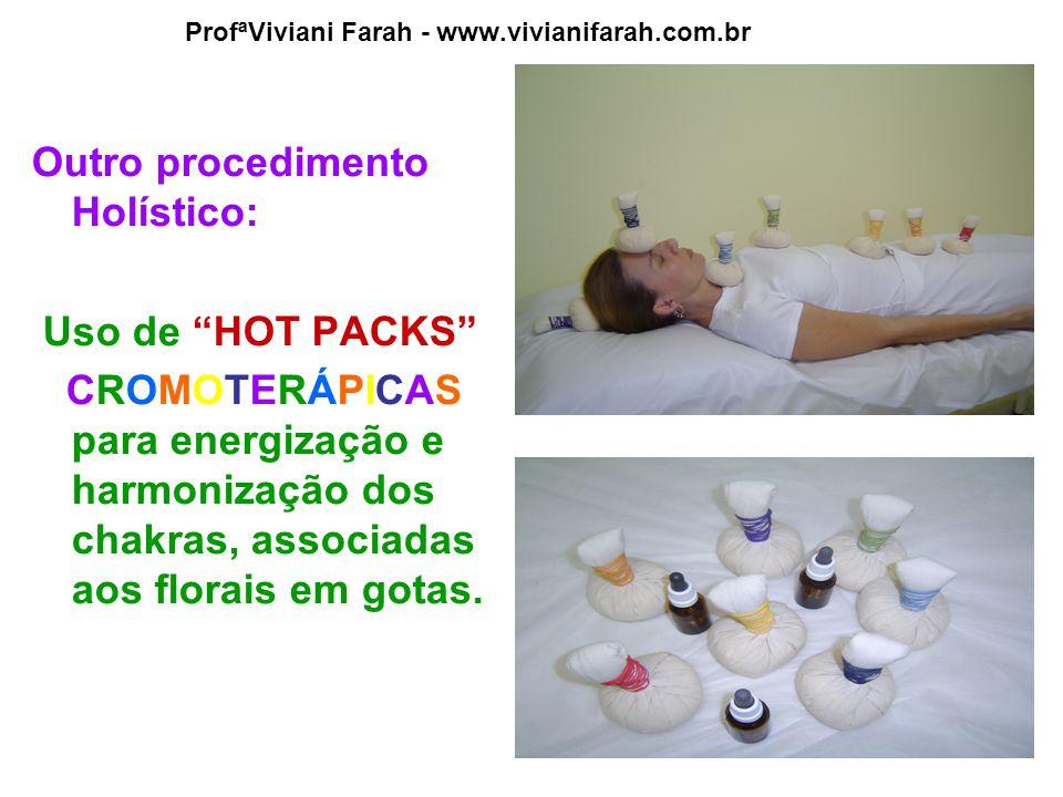"""ProfªViviani Farah - www.vivianifarah.com.br Outro procedimento Holístico: Uso de """"HOT PACKS"""" CROMOTERÁPICAS para energização e harmonização dos chakr"""