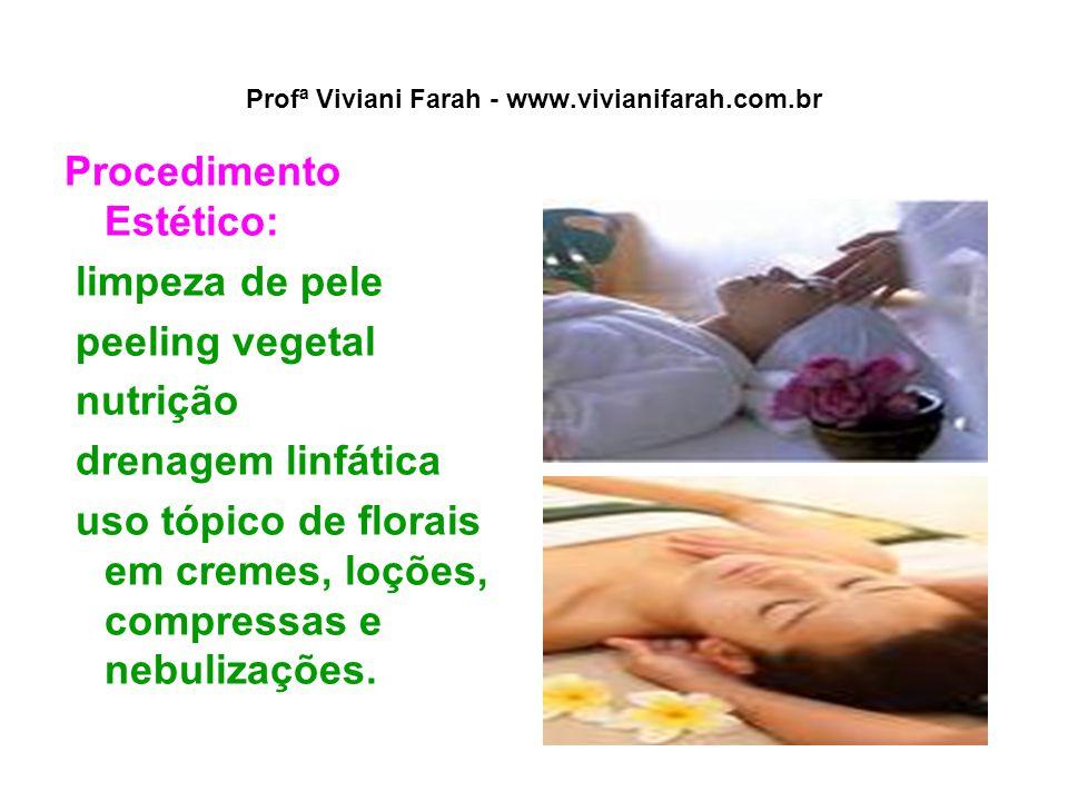 Profª Viviani Farah - www.vivianifarah.com.br Procedimento Estético: limpeza de pele peeling vegetal nutrição drenagem linfática uso tópico de florais