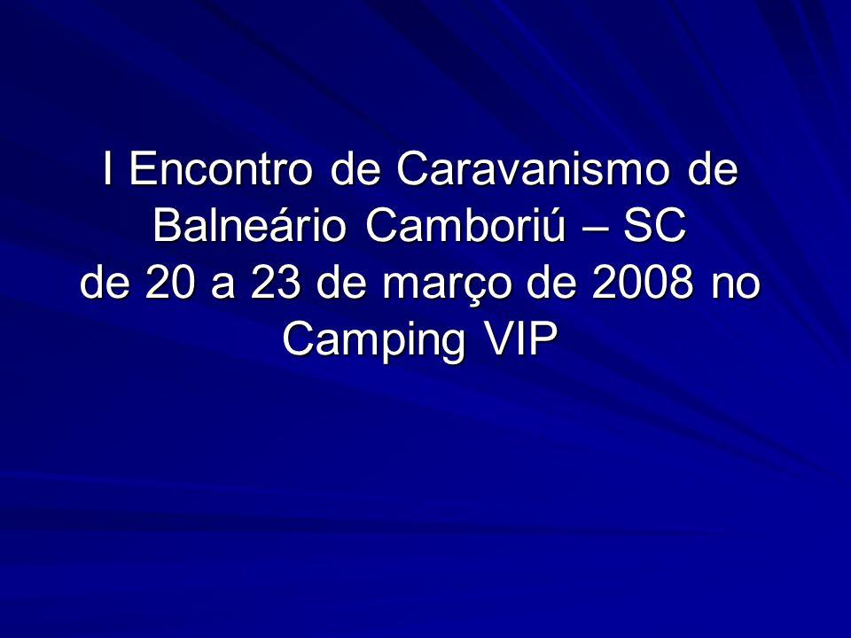 I Encontro de Caravanismo de Balneário Camboriú – SC de 20 a 23 de março de 2008 no Camping VIP