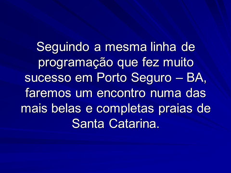Seguindo a mesma linha de programação que fez muito sucesso em Porto Seguro – BA, faremos um encontro numa das mais belas e completas praias de Santa Catarina.
