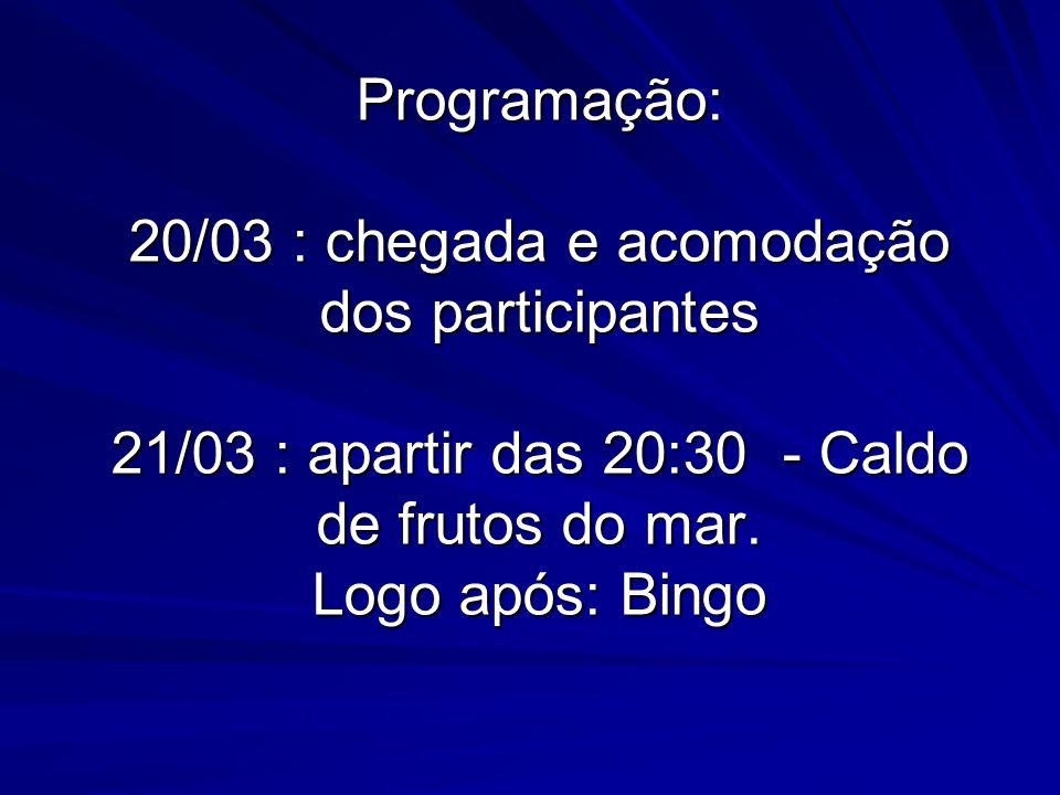 Programação: 20/03 : chegada e acomodação dos participantes 21/03 : apartir das 20:30 - Caldo de frutos do mar.