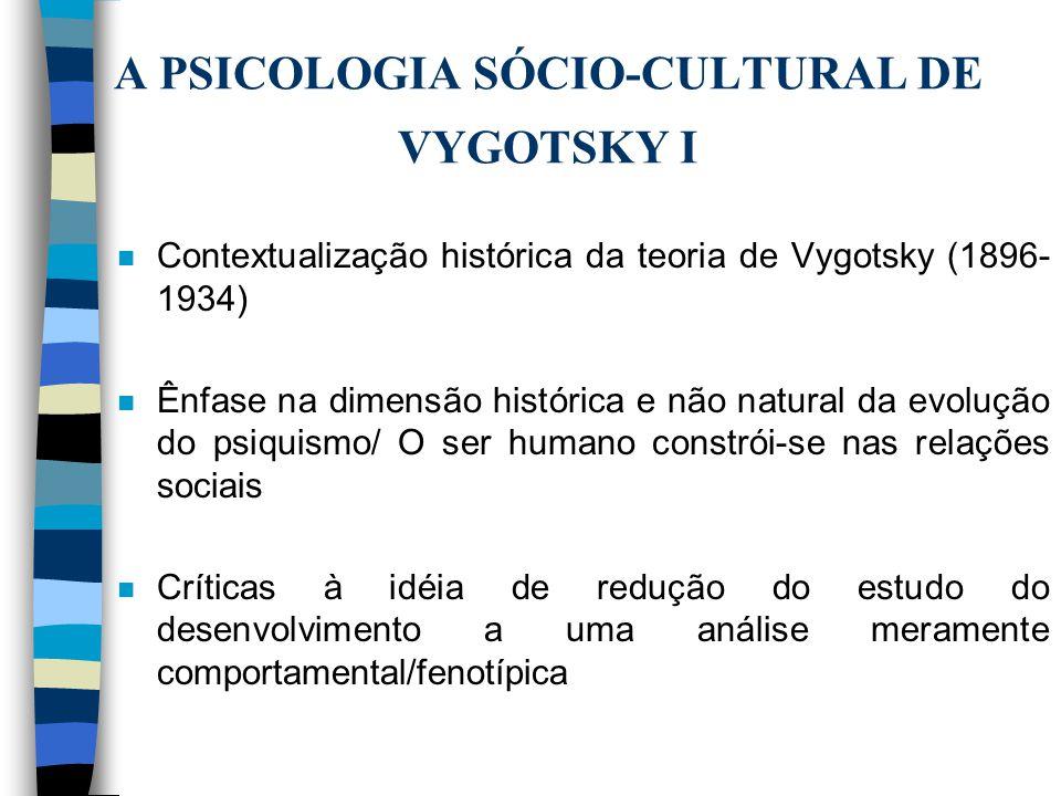 A PSICOLOGIA SÓCIO-CULTURAL DE VYGOTSKY I n Contextualização histórica da teoria de Vygotsky (1896- 1934) n Ênfase na dimensão histórica e não natural