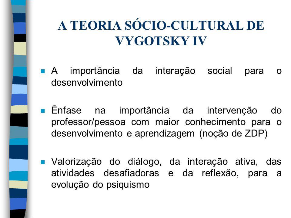 A TEORIA SÓCIO-CULTURAL DE VYGOTSKY IV n A importância da interação social para o desenvolvimento n Ênfase na importância da intervenção do professor/