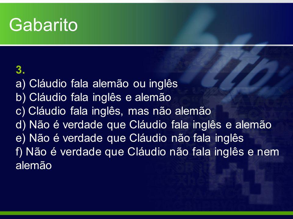3. a) Cláudio fala alemão ou inglês b) Cláudio fala inglês e alemão c) Cláudio fala inglês, mas não alemão d) Não é verdade que Cláudio fala inglês e