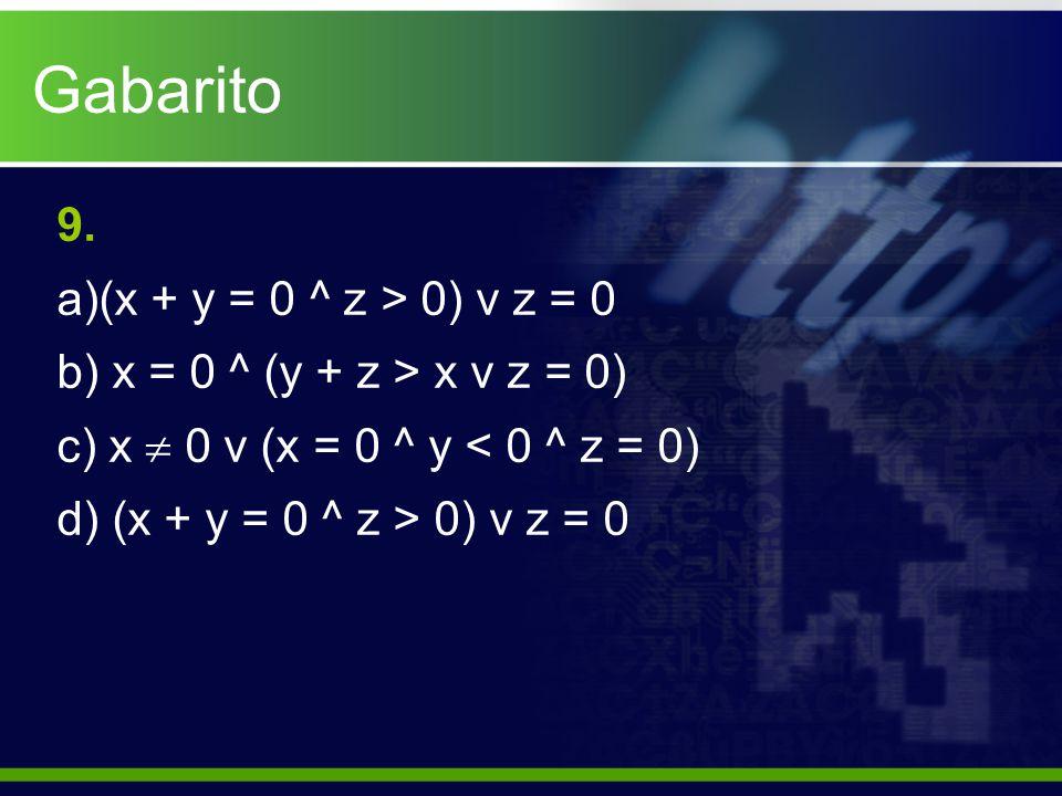 Gabarito 9. a)(x + y = 0 ^ z > 0) v z = 0 b) x = 0 ^ (y + z > x v z = 0) c) x  0 v (x = 0 ^ y < 0 ^ z = 0) d) (x + y = 0 ^ z > 0) v z = 0