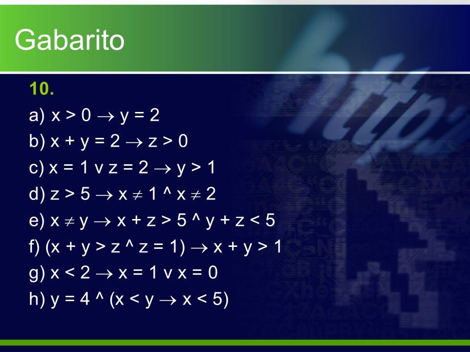 Gabarito 10. a) x > 0  y = 2 b) x + y = 2  z > 0 c) x = 1 v z = 2  y > 1 d) z > 5  x  1 ^ x  2 e) x  y  x + z > 5 ^ y + z < 5 f) (x + y > z ^