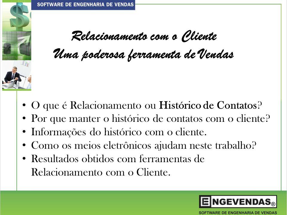 Relacionamento com o Cliente Uma poderosa ferramenta de Vendas O que é Relacionamento ou Histórico de Contatos.