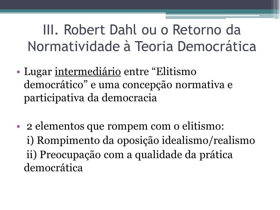 """III. Robert Dahl ou o Retorno da Normatividade à Teoria Democrática Lugar intermediário entre """"Elitismo democrático"""" e uma concepção normativa e parti"""