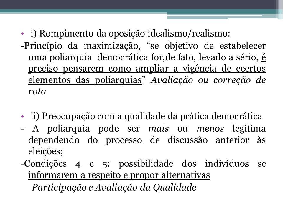 """i) Rompimento da oposição idealismo/realismo: -Princípio da maximização, """"se objetivo de estabelecer uma poliarquia democrática for,de fato, levado a"""