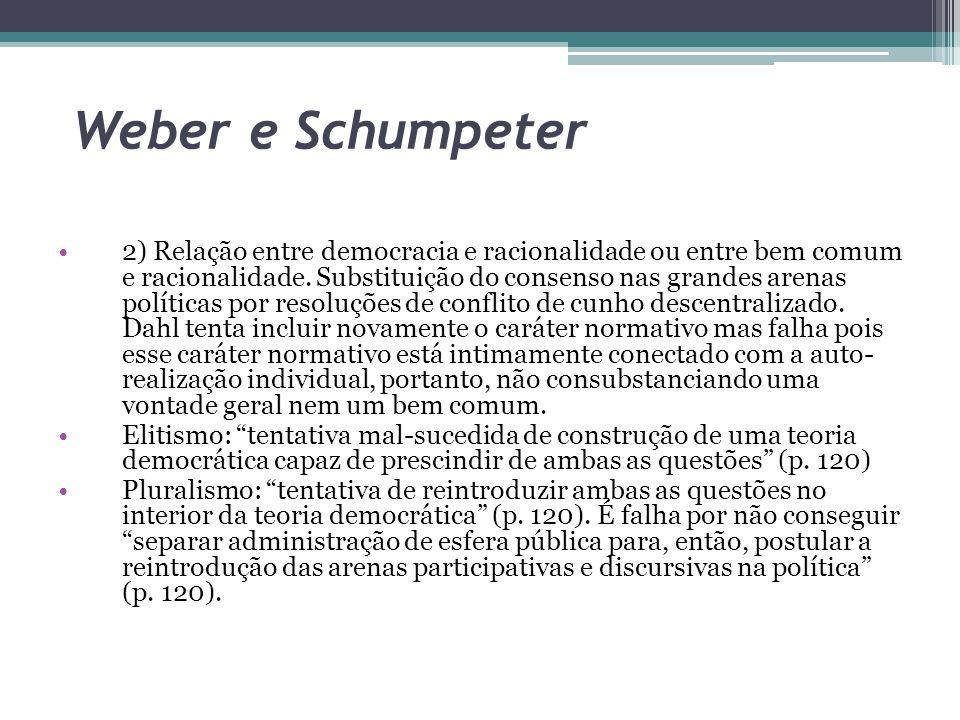 Weber e Schumpeter 2) Relação entre democracia e racionalidade ou entre bem comum e racionalidade. Substituição do consenso nas grandes arenas polític