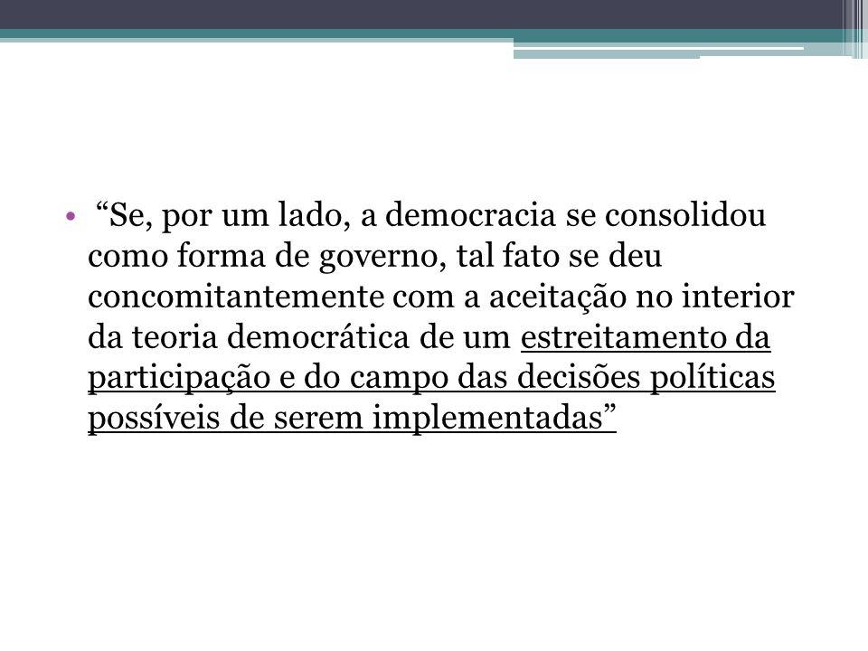 """""""Se, por um lado, a democracia se consolidou como forma de governo, tal fato se deu concomitantemente com a aceitação no interior da teoria democrátic"""